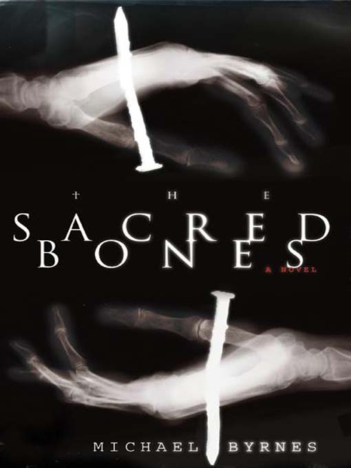 Title details for The Sacred Bones by Michael Byrnes - Available