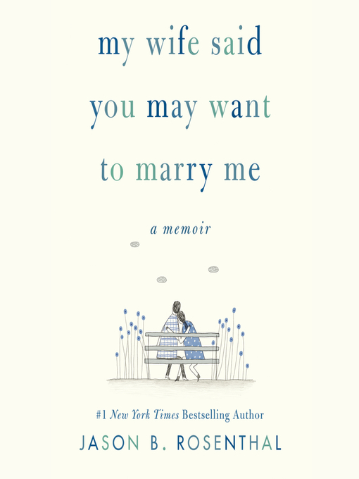 Title details for My Wife Said You May Want to Marry Me by Jason B. Rosenthal - Wait list