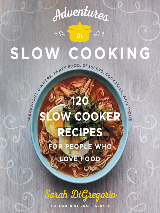 Title details for Adventures in Slow Cooking by Sarah DiGregorio - Available