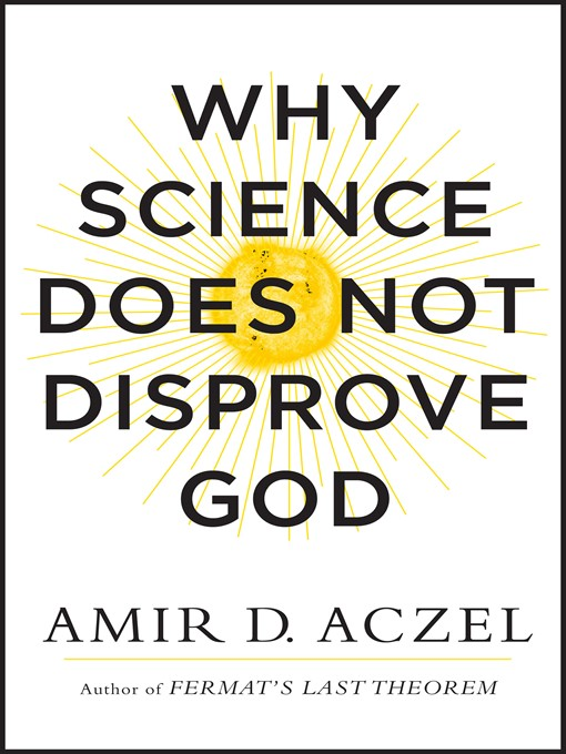 Title details for Why Science Does Not Disprove God by Amir Aczel - Available