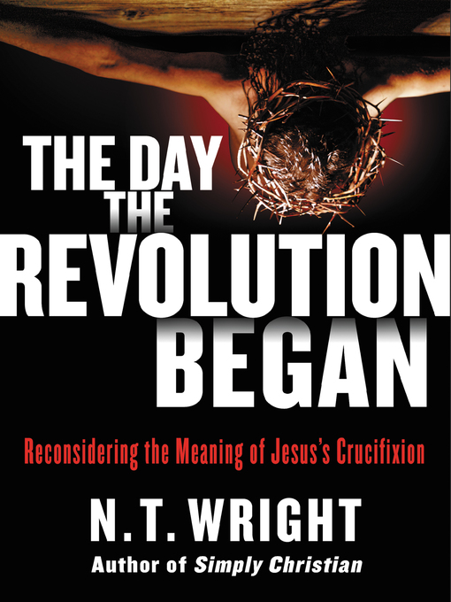 Title details for The Day the Revolution Began by N. T. Wright - Available