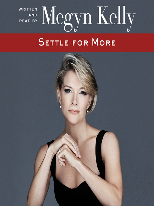 Title details for Settle for More by Megyn Kelly - Wait list