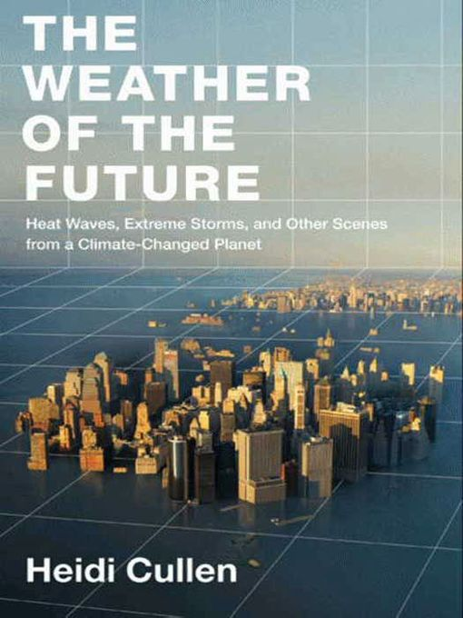 Title details for The Weather of the Future by Heidi Cullen - Available