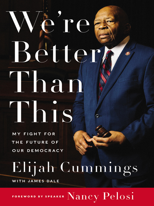 Title details for We're Better Than This by Elijah Cummings - Available