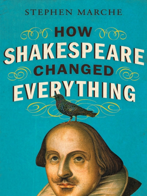 Title details for How Shakespeare Changed Everything by Stephen Marche - Available