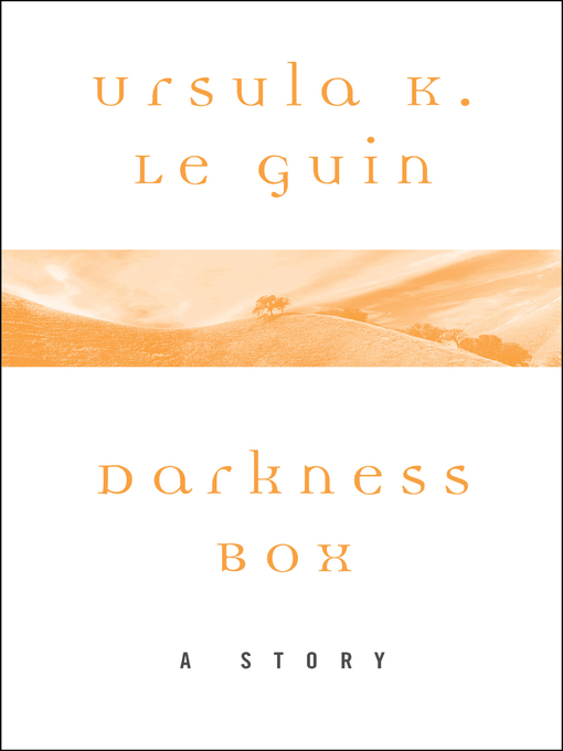 Title details for Darkness Box by Ursula K. Le Guin - Available