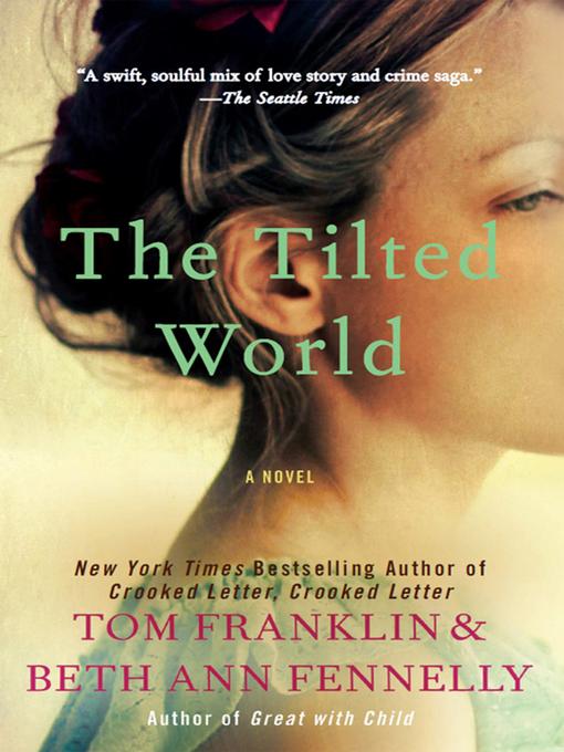Title details for The Tilted World by Tom Franklin - Wait list