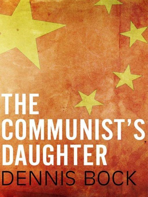 Title details for The Communist's Daughter by Dennis Bock - Wait list