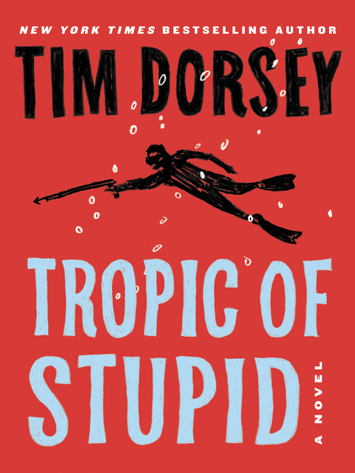 Title details for Tropic of Stupid by Tim Dorsey - Available