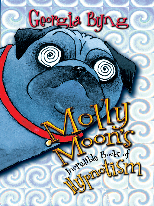 Title details for Molly Moon's Incredible Book of Hypnotism by Georgia Byng - Available