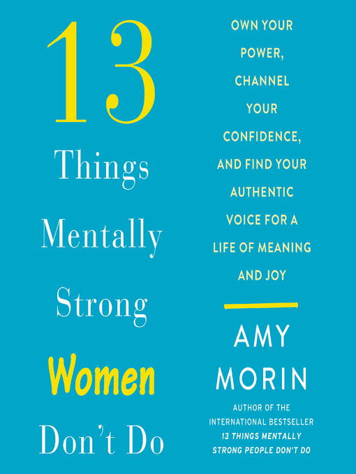 Title details for 13 Things Mentally Strong Women Don't Do by Amy Morin - Available