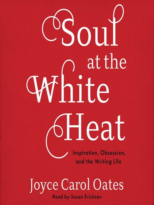 Title details for Soul at the White Heat by Joyce Carol Oates - Wait list