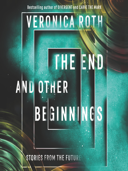 Title details for The End and Other Beginnings by Veronica Roth - Available
