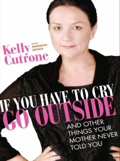 Title details for If You Have to Cry, Go Outside by Kelly Cutrone - Available