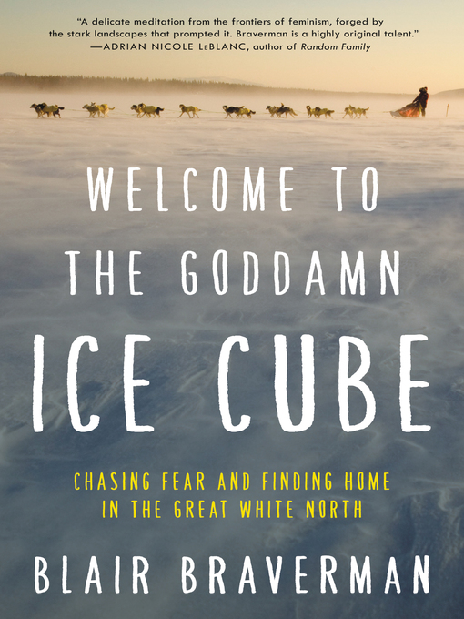 Title details for Welcome to the Goddamn Ice Cube by Blair Braverman - Available