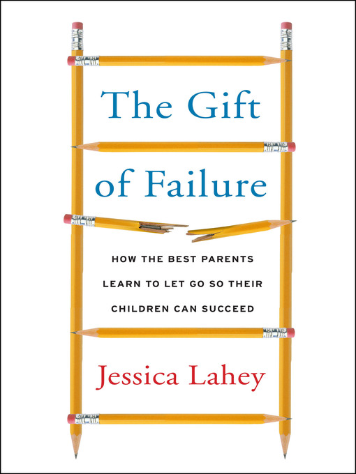 Title details for The Gift of Failure by Jessica Lahey - Wait list