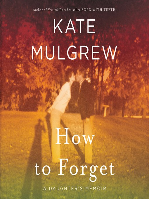 Title details for How to Forget by Kate Mulgrew - Available