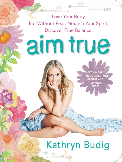 Title details for Aim True by Kathryn Budig - Available