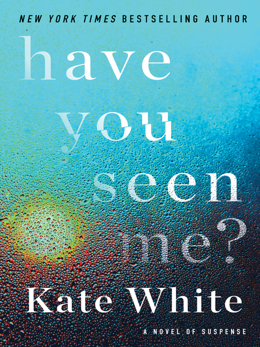 Title details for Have You Seen Me? by Kate White - Wait list