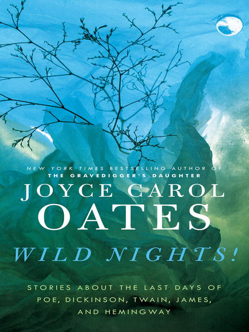 Title details for Wild Nights! by Joyce Carol Oates - Available