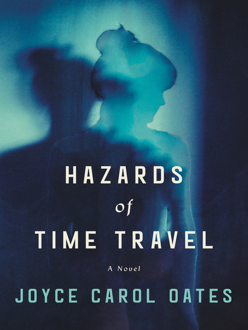 Title details for Hazards of Time Travel by Joyce Carol Oates - Available