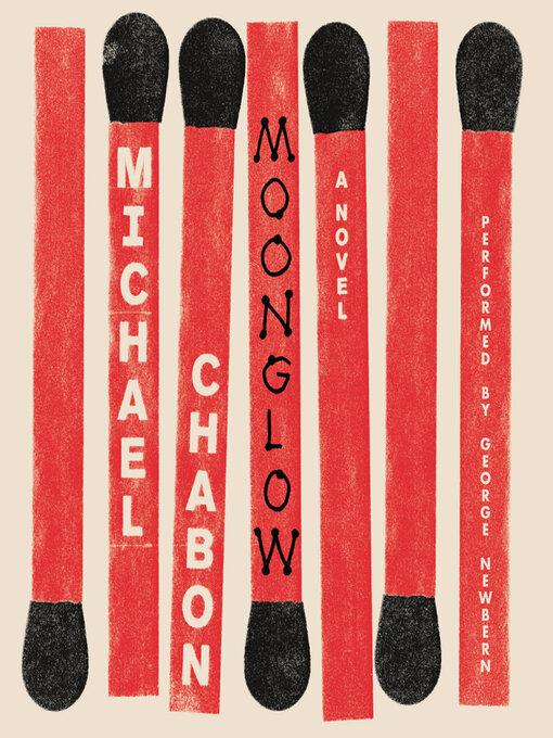 Détails du titre pour Moonglow par Michael Chabon - Disponible