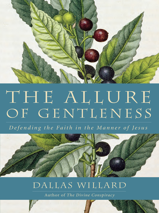 Title details for The Allure of Gentleness by Dallas Willard - Available