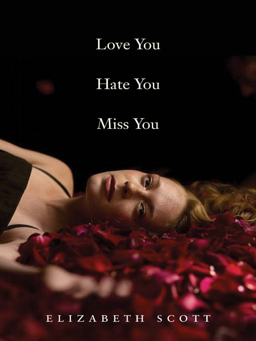 Title details for Love You Hate You Miss You by Elizabeth Scott - Available