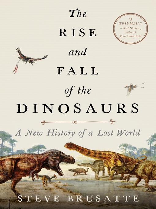 Title details for The Rise and Fall of the Dinosaurs by Steve Brusatte - Wait list