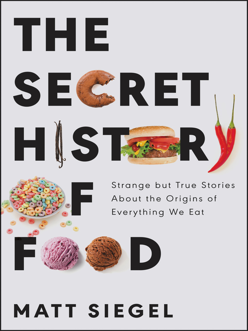 Title details for The Secret History of Food by Matt Siegel - Available