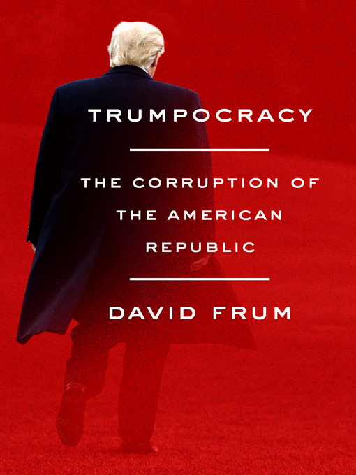 Title details for Trumpocracy by David Frum - Available