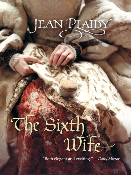 Title details for The Sixth Wife by Jean Plaidy - Wait list