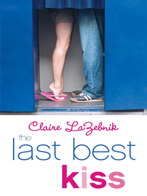 Title details for The Last Best Kiss by Claire LaZebnik - Available