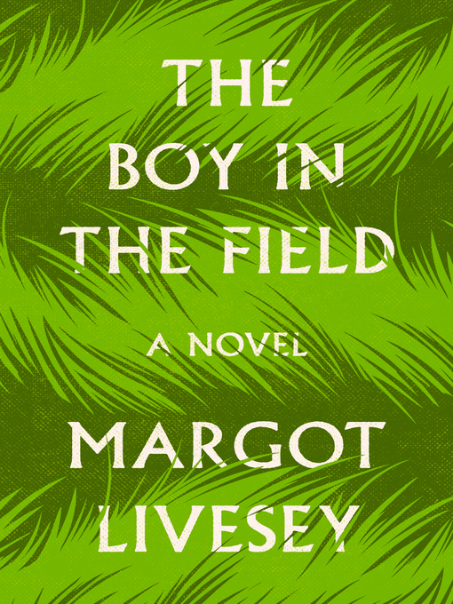 Title details for The Boy in the Field by Margot Livesey - Wait list