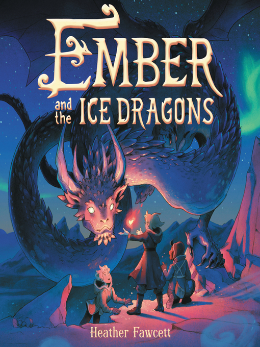 Title details for Ember and the Ice Dragons by Heather Fawcett - Available