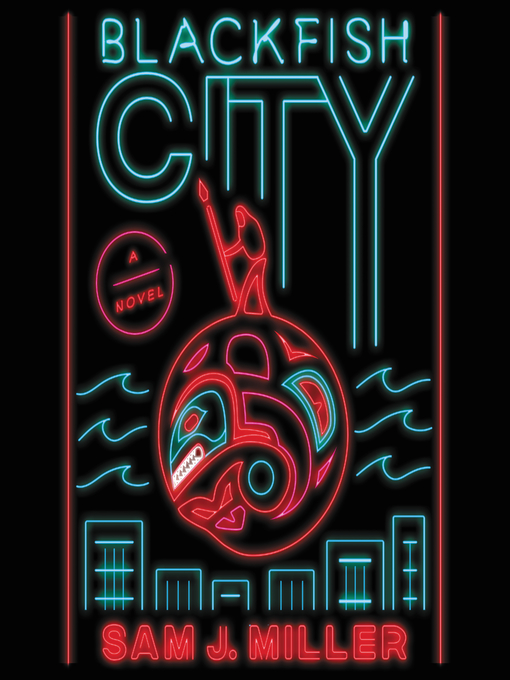 Title details for Blackfish City by Sam J. Miller - Available