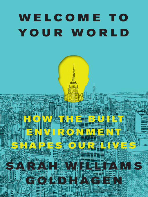 Title details for Welcome to Your World by Sarah Williams Goldhagen - Available