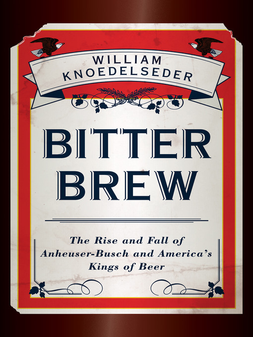 Title details for Bitter Brew by William Knoedelseder - Available