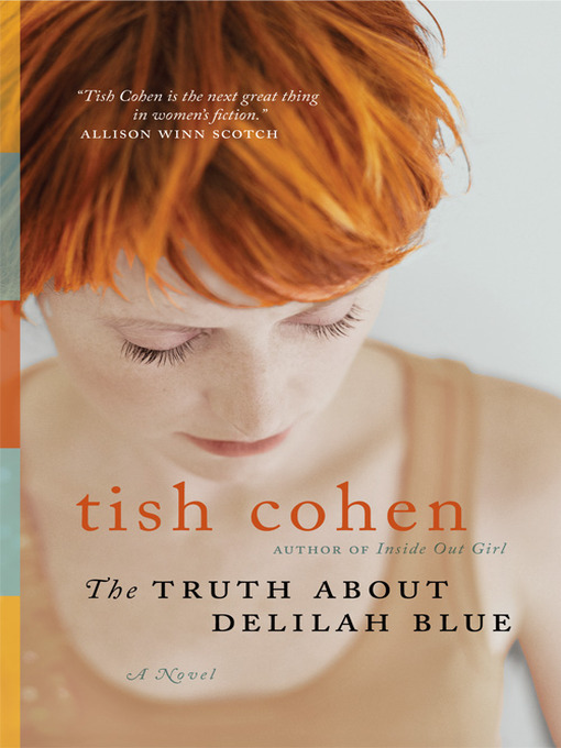 Title Details For The Truth About Delilah Blue By Tish Cohen Available