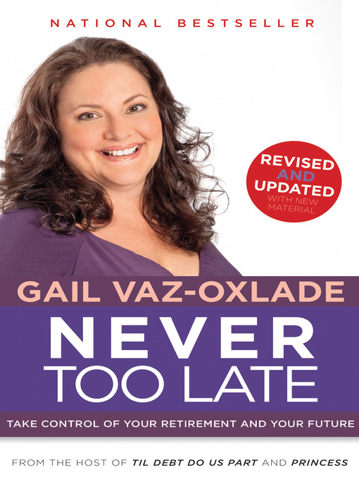 Title details for Never Too Late (Revised) by Gail Vaz-Oxlade - Wait list