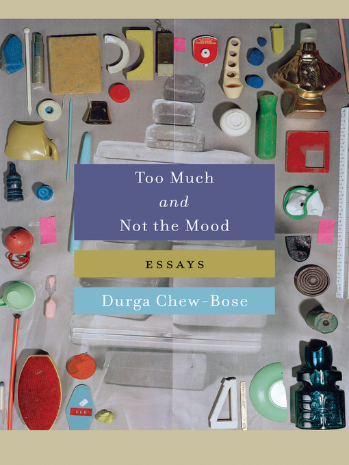 Title details for Too Much and Not the Mood by Durga Chew-Bose - Available
