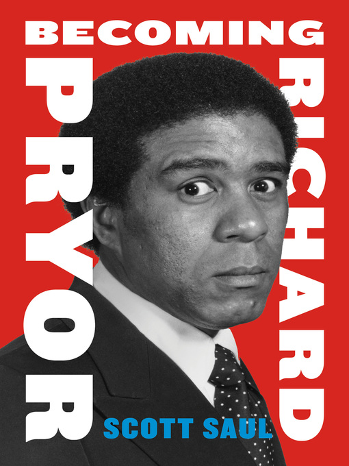 Title details for Becoming Richard Pryor by Scott Saul - Available