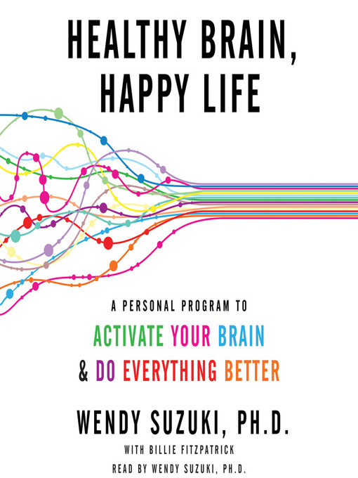 Title details for Healthy Brain, Happy Life by Wendy Suzuki - Wait list