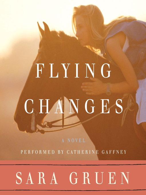 Title details for Flying Changes by Sara Gruen - Available