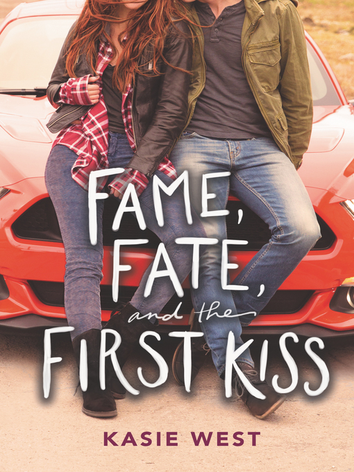 Title details for Fame, Fate, and the First Kiss by Kasie West - Wait list