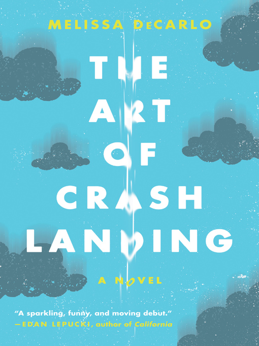 Title details for The Art of Crash Landing by Melissa DeCarlo - Available