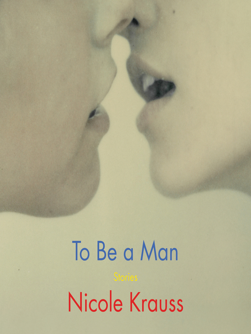 Title details for To Be a Man by Nicole Krauss - Wait list