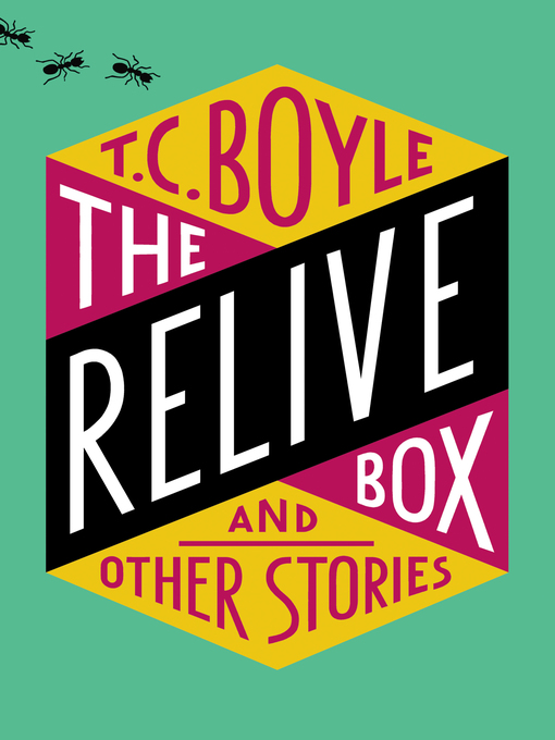 Title details for The Relive Box and Other Stories by T.C. Boyle - Available