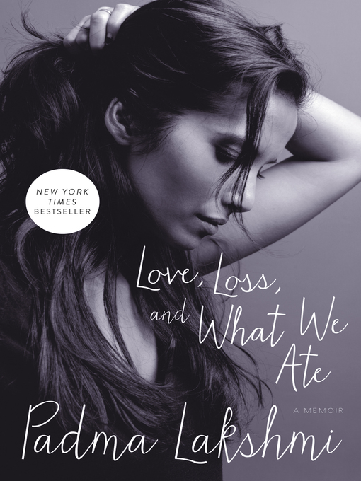 Title details for Love, Loss, and What We Ate by Padma Lakshmi - Wait list