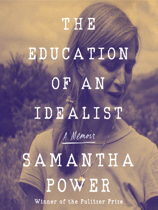 Title details for The Education of an Idealist by Samantha Power - Available